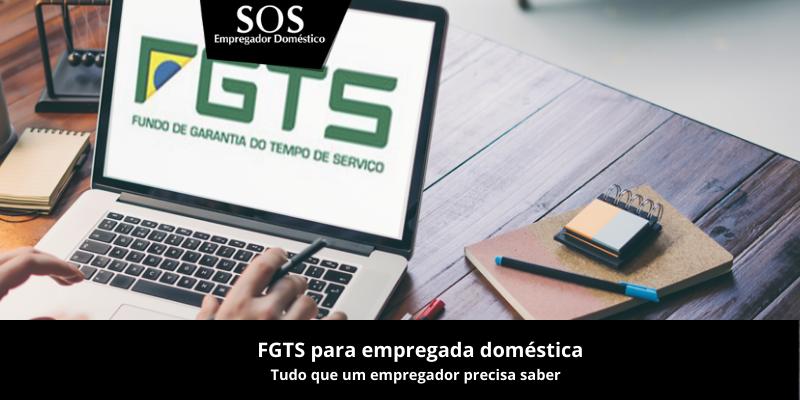 Tudo o que você precisa saber sobre o FGTS para empregada doméstica