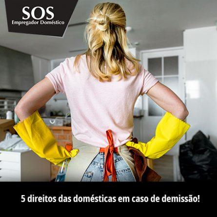 Veja os direitos das domésticas em caso de demissão!