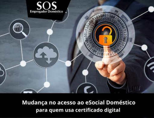 Confira a alteração no acesso direto ao eSocial Doméstico para quem usa certificado digital