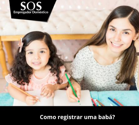 Veja as principais etapas para regularizar a sua babá