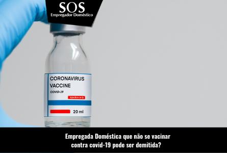 O que acontece se a empregada doméstica recusa se imunizar contra a covid-19