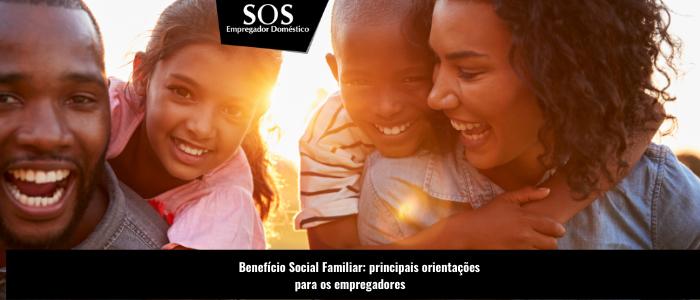 Saiba o que é o Benefício Social Familiar